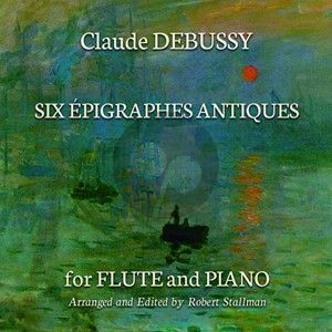 Debussy 6 Epigraphes Antiques for Flute and Piano (Arranged and Edited by Robert Stallman)