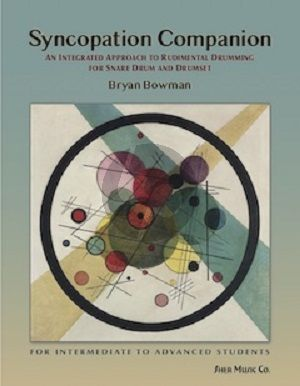 Bowman Syncopation Companion An Integrated Approach to Rudimental Drumming for Snare Drum and Drumset (for Intermediate to advanced Students)