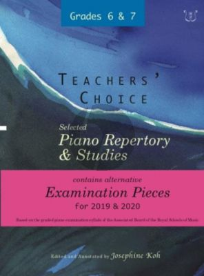 Teachers' Choice Selected Piano Repertory & Studies 2019 & 2020 Grades 6-7 (Edited and annotated by Josephine Koh)