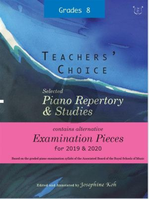 Album Teachers' Choice Selected Piano Repertory & Studies 2019 & 2020 Grade 8 (Edited and annotated by Josephine Koh)