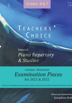 Album Teachers' Choice Selected Piano Repertory & Studies 2021 & 2022 Grades 6-7 (Edited and annotated by Josephine Koh)