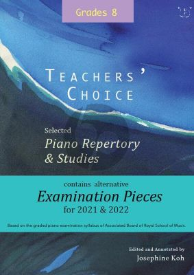 Album Teachers' Choice Selected Piano Repertory & Studies 2021 & 2022 Grade 8 (Edited and annotated by Josephine Koh)
