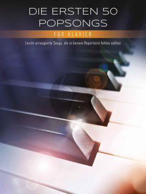 Die ersten 50 Popsongs für Klavier (Leicht arrangierte Songs, die in keinem Repertoire fehlen sollen)