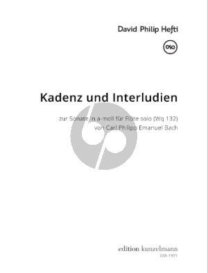 Hefti Kadenz und Interludien zur Sonate in a-moll für Flöte solo (Wq 132) von C. P. E. Bach fur Flote Solo