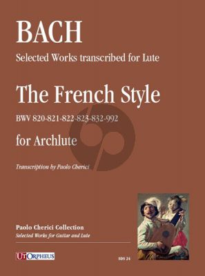 Bach Selected Works transcribed for Lute: The French Style (BWV 820-821-822-823-832-992) for Archlute (Paolo Cherici)