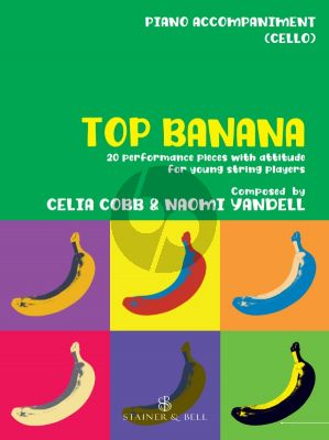 Cobb Yandell Top Banana 20 Performance Pieces with Attitude for Young String Players Piano Accompaniment to Violoncello Part (In Compatible Keys for Individual, Group or Mixed-Ensemble Playing)