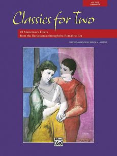 Classics for Two 12 Masterwork Duets from the Renaissance through the Romantic Era