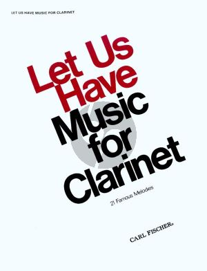 Let us have Music for Clarinet (21 Famous Melodies) (arr. Charles J. Roberts)