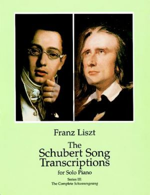 Liszt Schubert Song Transcriptions Vol.3 The Complete Schwanengesang (Dover)