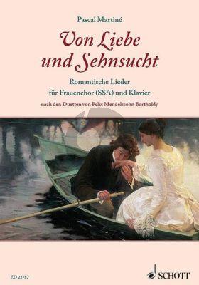 Mendelssohn Von Liebe und Sehnsucht (Romantische Lieder nach den Duetten von Felix Mendelssohn) SSA-Klavier (arr. Pascal Martiné)