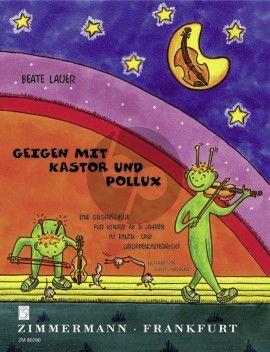 Lauer Geigen mit Kastor und Pollux (Eine Geigenschule fur Kinder ab 5 Jahren Einzel/Gruppenunterricht)