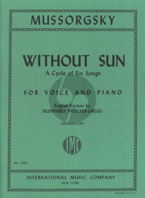 Mussorgsky Without Sun (1874) A Cycle of 6 Songs for Medium Low Voice and Piano (English/Russian - English Version by Humphrey Procter-Gregg)