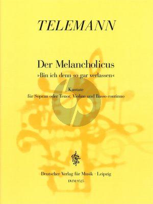 Telemann Der Melancholicus (Bin ich denn so gar verlassen) TWV 20:44 Sopran[Tenor].-Vi.-Bc (Part./St.)