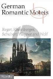 German Romantic Motets: Reger, Rheinberger, Schubert, Wagner and Wolf