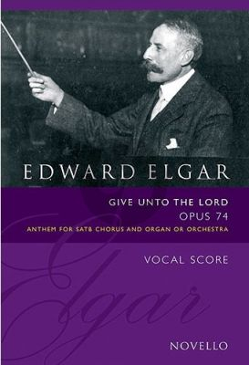 Elgar Give Unto the Lord Op.74 (Anthem) SATB-Organ (edited by Bruce Wood)