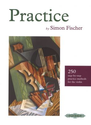 Simon Fischer Practice (250 Step-by-Step Practice Methods for the Violin)