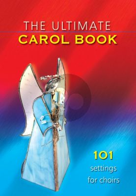 The Ultimate Carol Book SATB (101 Settings for Choirs)