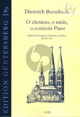 O clemens, o mitis, o coelestis Pater BuxWV 82 (Soprano- 4 Strings[SATB]-Bc)