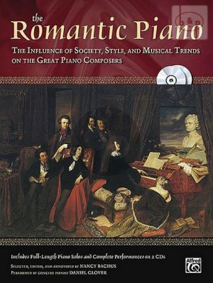 The Romantic Piano (The Influence of Society, Style and Musical Trends on the Great Piano Composers)