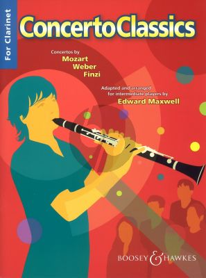 Concerto Classics for Clarinet (Concertos by Mozart-Weber- Finzi) (Clarinet-Piano) (Edited by Edward Maxwell) (Intermediate Level)
