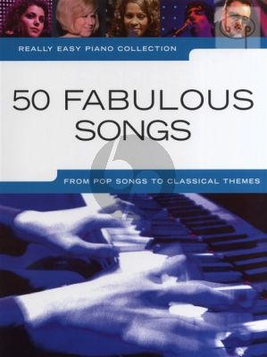 Really Easy Piano 50 Fabulous Songs (From Pop Songs to Classical Themes)