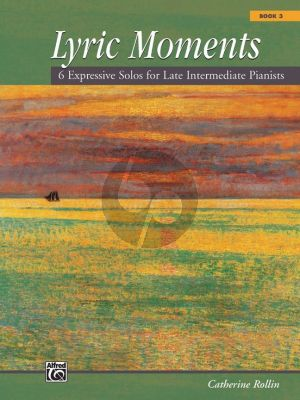 Rollin Lyric Moments Vol.3 (6 Expressive Solos for Late Intermediate Pianists)
