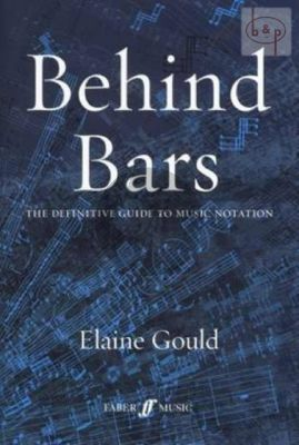 Behind Bars - The Definitive Guide to Music Notation