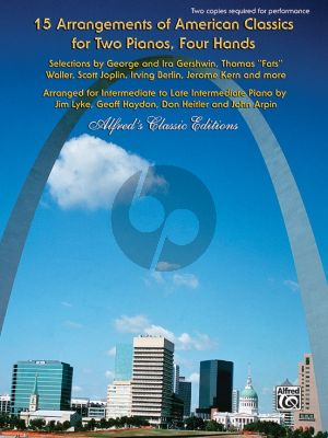 15 Arrangements of American Classics 2 Pianos 4 hds (Selections of Gershwin-Fats Waller-Joplin- Berlin-Kern a.o.)