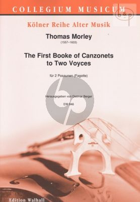 The First Booke of Canzonets for 2 Voices (2 Trombones[2 Bassoons])
