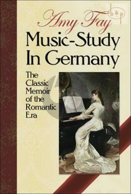 Music Study in Germany (The Classic Memoir of the Romantic Era)