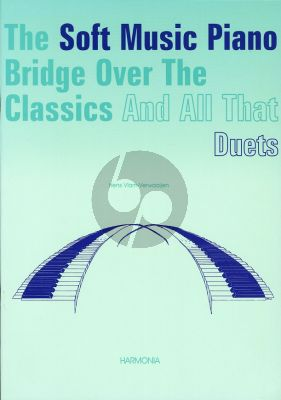 Soft Music Piano Bridge over the Classics and All That Duets Vol.1