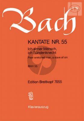 Kantate No.55 BWV 55 - Ich armer Mensch, ich Sundenknecht (Poor wretched man, a slave of sin)