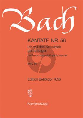 Kantate BWV 56 - Ich will den Kreuzstab gerne tragen (I with my cross-staff gladly wander)