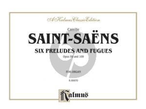 Saint-Saens 6 Preludes & Fugues Opus 99 and Opus 109 Organ