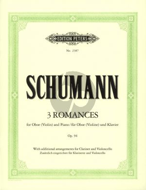 Schumann 3 Romances Op.94 (Oboe or Violin) and Piano) (with Additional Arrangements for Clarinet in A and Violoncello) (Cello Part by Oliver Gledhill)