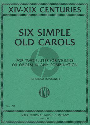 Six Simple Old Carols for 2 Flutes (Oboes or Violins) (arr. by Graham Bastable)