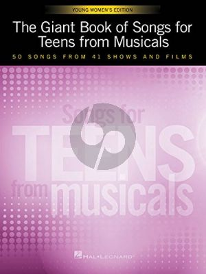 The Giant Book of Songs for Teens from Musicals – Young Women's Edition ( 50 Songs from 41 Shows and Films )