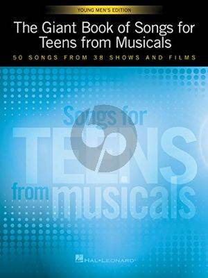 The Giant Book of Songs for Teens from Musicals – Young Men's Edition ( 50 Songs from 38 Shows and Films )