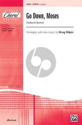 Traditional Go Down Moses SSATB Traditional Spiritual / arr. (with new music) Greg Gilpin