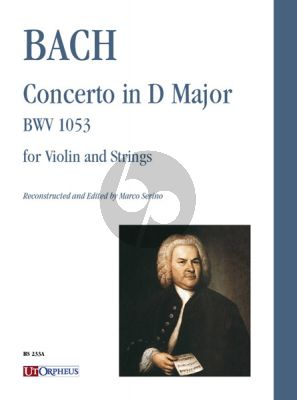 Bach Concerto D-Major BWV 1053 for Violin and Strings (Score) (Reconstruction from the Harpsichord version by Marco Serino)