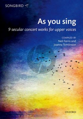 As you sing for Upper Voices (9 secular concert works) (edited by Neil Ferris and Joanna Tomlinson)