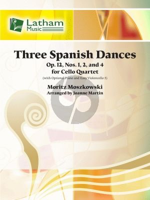 Moszkowski 3 Spanish Dances Op.12 No.1-2 and 4 4 Cellos (with optional Piano and Cello 5 - Score/Parts) (arr. Joanne Martin)
