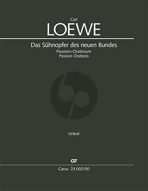 Loewe Das Sühnopfer des neuen Bundes SATTBB soli-SSAATTBB Chor-Streicher-Timp. und Orgel