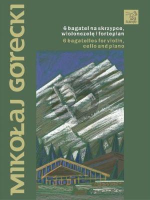 Gorecki 6 Bagatelles Violin-Violoncello and Piano (Score/Parts)