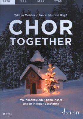 Chor together SATB (Weihnachtslieder gemeinsam singen in jeder Besetzung) (editor: Pascal Martiné and Tristan Meister)