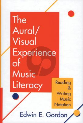 Gordon The Aural / Visual Experience of Music Literacy (Reading and Writing Music Notation)