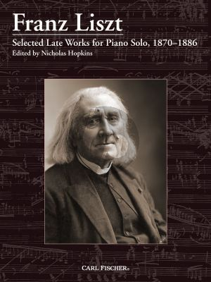 Liszt Selected Late Works for Piano Solo (1870–1886) (edited by Nicolas Hopkins)