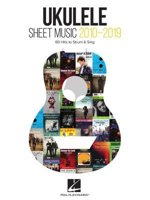 Ukulele Sheet Music 2010-2019 (60 Hits to Strum & Sing)