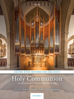 Oxford Hymn Settings for Organists: Holy Communion (34 Original Pieces) (edited by Rebecca Groom te Velde and David Bednall)