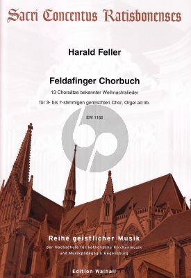Feller Feldafinger Chorbuch 3- bis 7-stimmigen gemischten Chor, Orgel ad lib. (13 Chorsätze bekannter Weihnachtslieder)